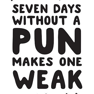 Seven Days Without A Pun Makes One Weak by keepers