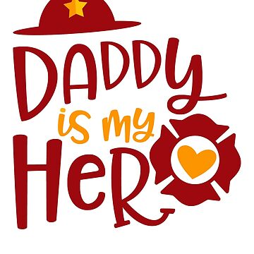 Cute Daddy is my superhero Firefighter by fermo