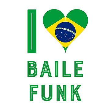 I Love Baile Funk by LatinoTime