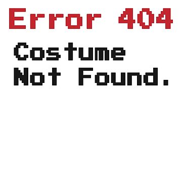 Error 404 Costume Not Found Funny Fast Halloween Black by zot717