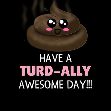 Have A Turd ally Awesome Day Cute Poop Pun by DogBoo
