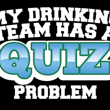My DRINKING team has a quiz problem (in white) by jazzydevil