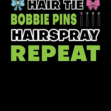 Hairspray Bobbie Pin Hair Tie Repeat Ballet Dance Dancer by zot717