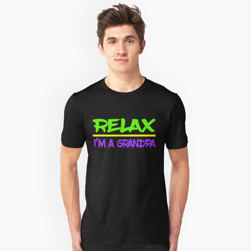 """Relax, I'm a grandpa"" tee design is made specially for grandpa lovers like you! Grab yours now! Unisex T-Shirt Front"