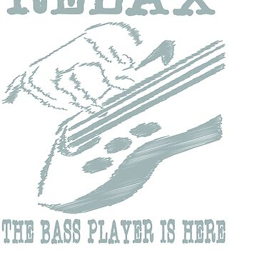 """Relax the bass player is here"" tee design for musicians and bass members of the band! Fabulous tee! by Customdesign200"
