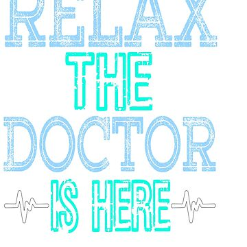 """Relax the Doctor is Here"" tee designs made specially and dedicated for the doctors who saves us!  by Customdesign200"