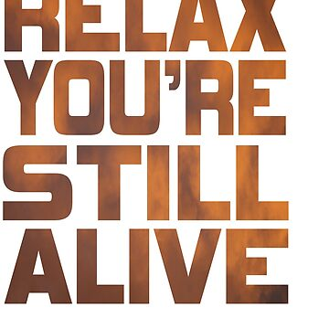 "Being grateful that your still live? Here is the right tee for you! ""Relax You're Still Alive"" tee!  by Customdesign200"
