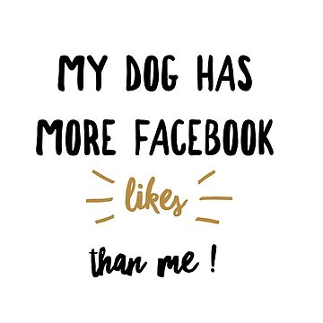 My dog has more facebook likes than me by CharlyB