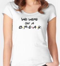 we were on a break  Women's Fitted Scoop T-Shirt