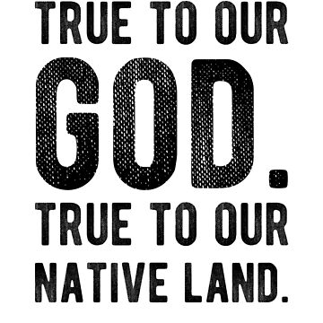 Time To Our God. True To Our Native Land. by dreamhustle