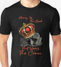 Heavy Is The Head That Wears The Crown Unisex T-Shirt