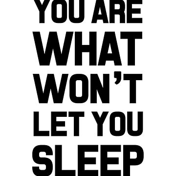 You Are What Won't Let You Sleep by dreamhustle