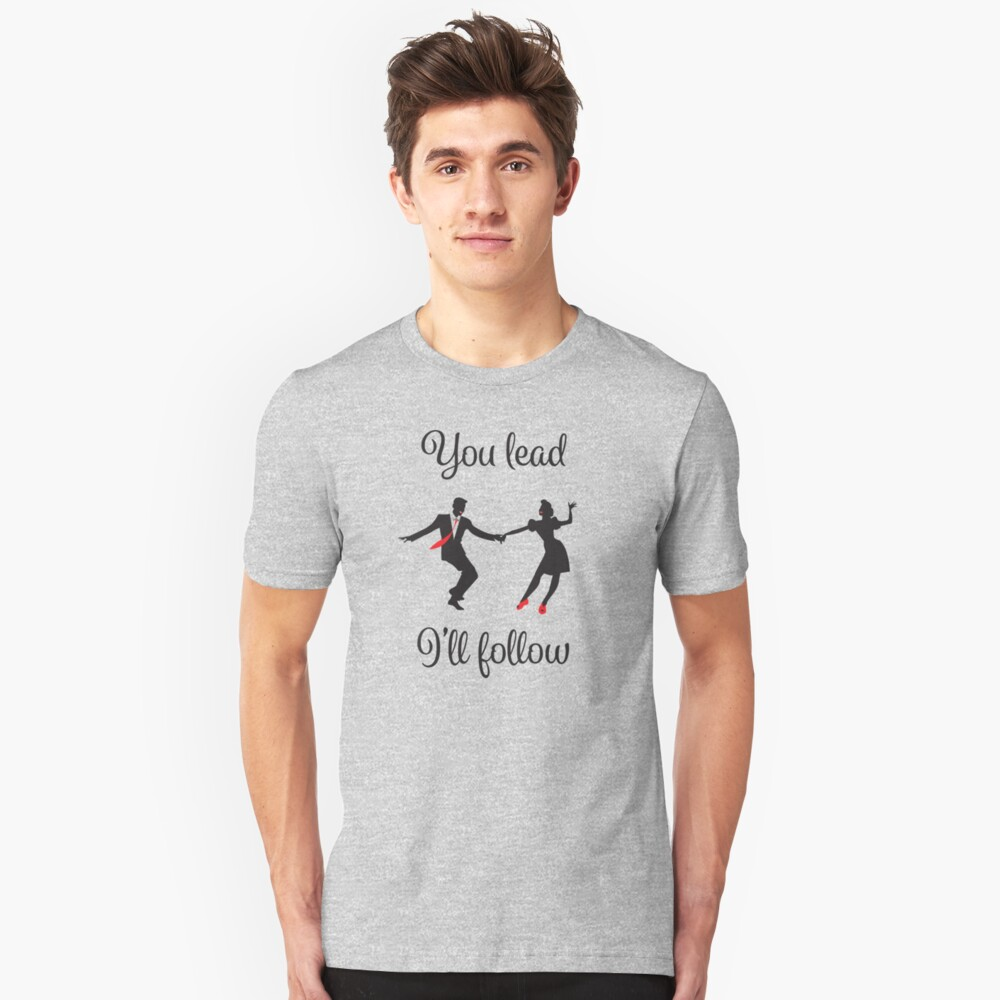 Swing Dance Funny Design - You Lead Ill Follow Unisex T-Shirt Front