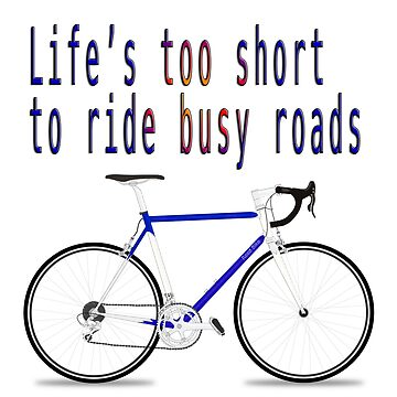 """Digitally enhanced image of the Text """"Life's too short to ride busy roads"""" by PhotoStock-Isra"""