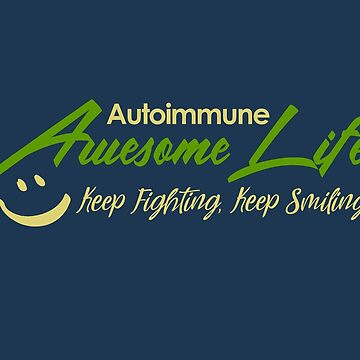 Autoimmune - Awesome Life, Keep Fight, Keep Smile by mbiymbiy