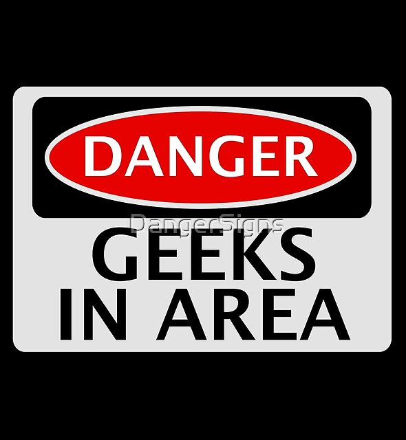 DANGER GEEKS IN AREA FAKE FUNNY SAFETY SIGN SIGNAGE by DangerSigns
