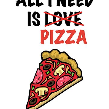 All I need is pizza by zejose