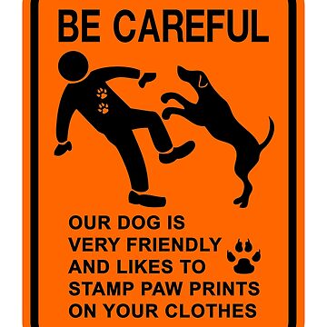 FRIENDLY DOG NOT DANGEROUS (BE CAREFUL) SIGN by tinybiscuits