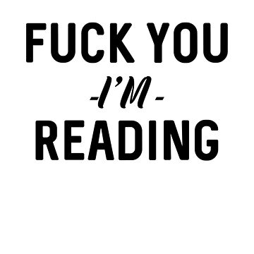 Fuck You I'm Reading by dreamhustle