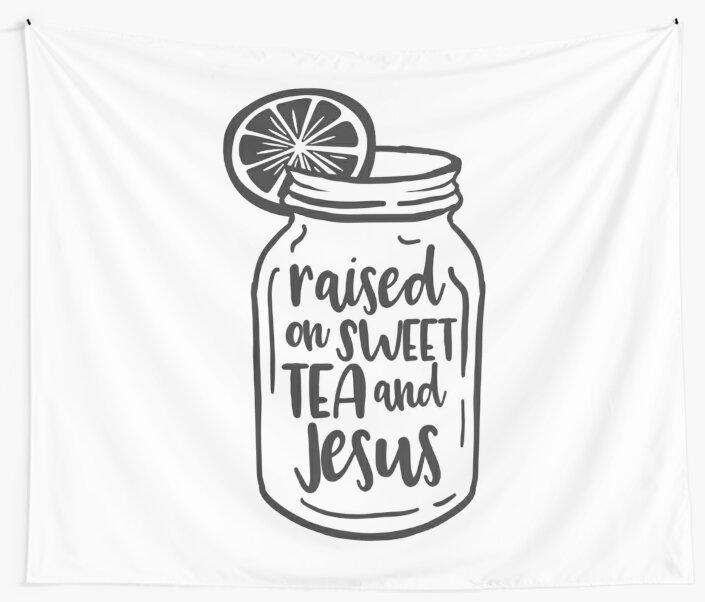 5638ad6ce Raised On Sweet Tea And Jesus