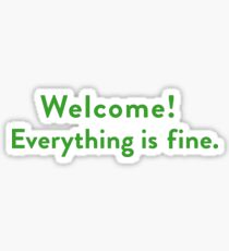 Welcome! Everything Is Fine (The Good Place) Sticker