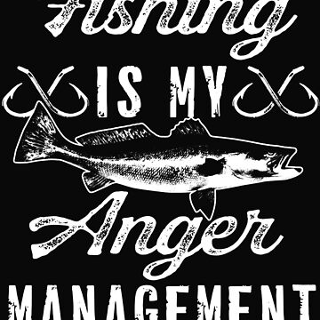 Fishing is my anger management by dtino