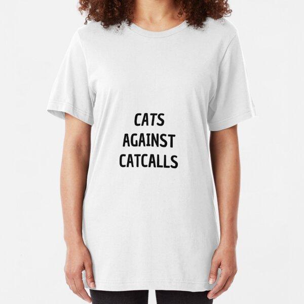Cats Against Catcalls Funny Gift Idea Slim Fit T-Shirt