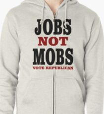 JOBS Not MOBS Vote Republican Zipped Hoodie