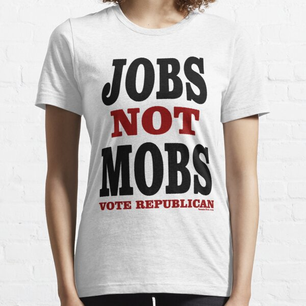 JOBS Not MOBS Vote Republican Essential T-Shirt