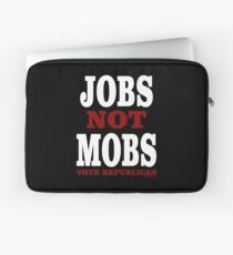 JOBS Not MOBS  Vote Republican   Laptop Sleeve