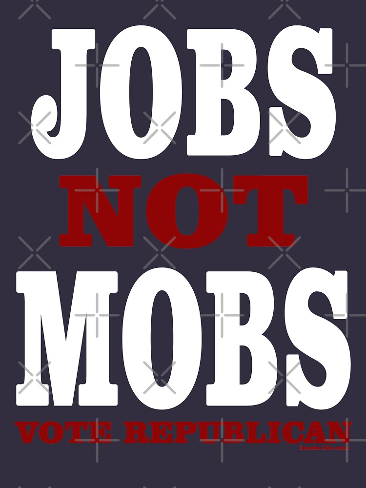 JOBS Not MOBS  Vote Republican   by IconicTee