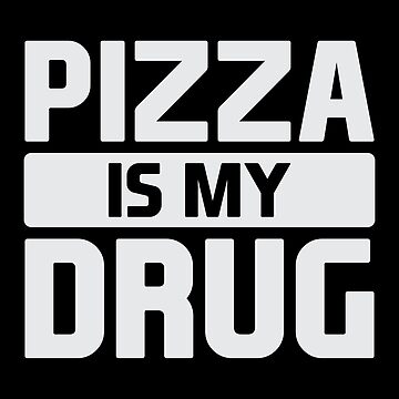 Pizza is My Drug by DJBALOGH