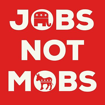 Trump Jobs Not Mobs by HONEYEEB
