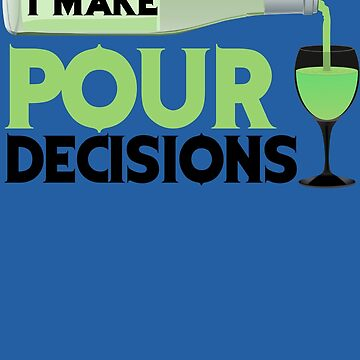 I Make Pour Decisions Art | Cool Wine Lovers Party Gift by NBRetail