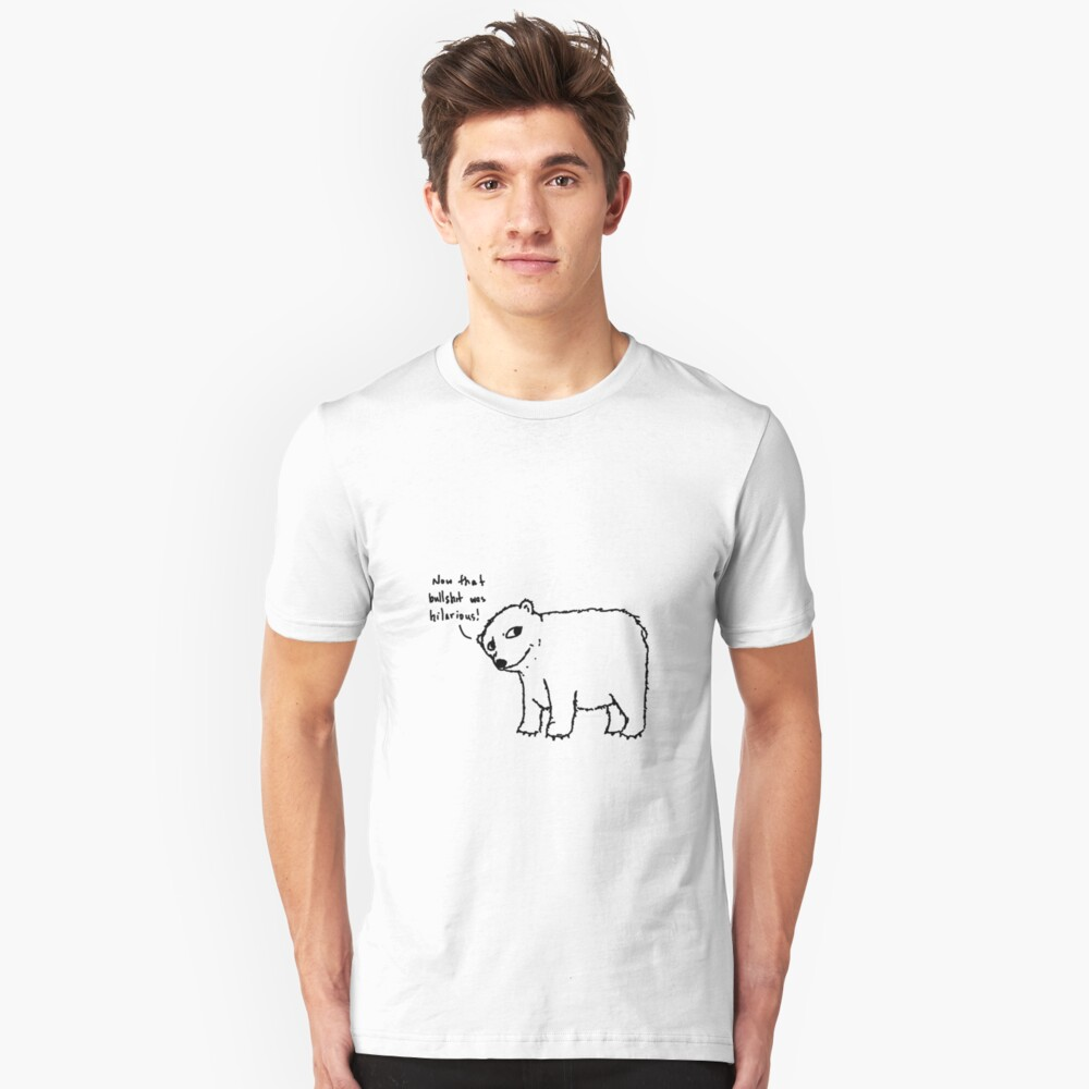 The cuddly bear thinks it's hilalrious! Unisex T-Shirt Front