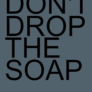 DON'T DROP THE SOAP Art Funny Prison Jail Visit Gift Idea by NBRetail