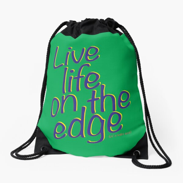 Live life on the edge Drawstring Bag