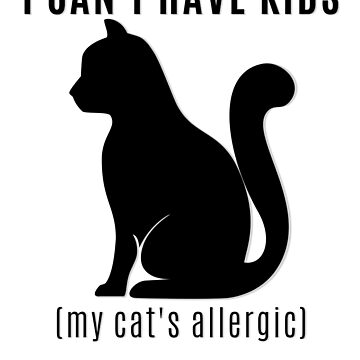 I Can't Have Kids - My Cat's Allergic - Kitties Over Kiddies (Design Day 292) by TNTs