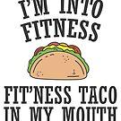 « Je suis en bonne forme physique, Fit'ness Taco In My Mouth » par anabellstar