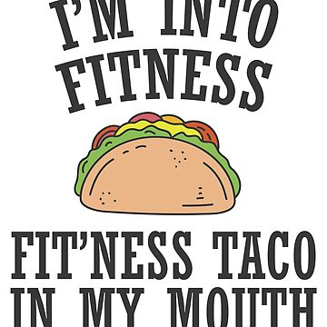 I'm Into Fitness, Fit'ness Taco In My Mouth by anabellstar