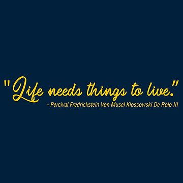 Life Needs Things To Live - Percy de Rolo by huckblade