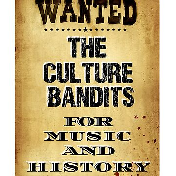 Wanted Culture Bandits Music And History Theft Shirt by SithJedi