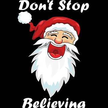 Don't Stop Believing Shirt 2019 Christmas by SamDesigner