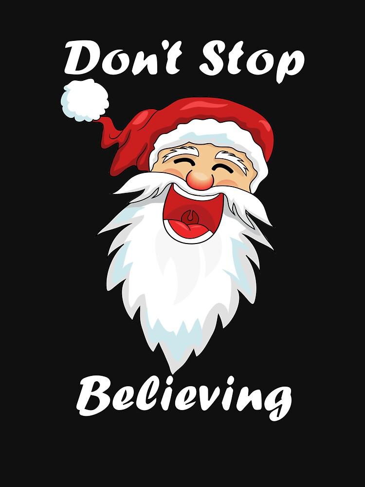 Don't Stop Believing Shirt 2019 Christmas by SamDesigner