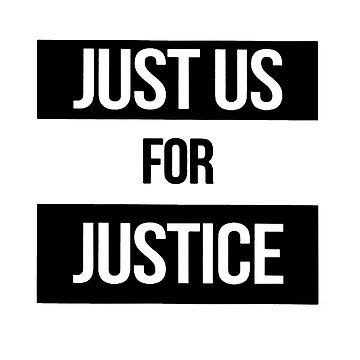 JUST US FOR JUSTICE by queendeebs