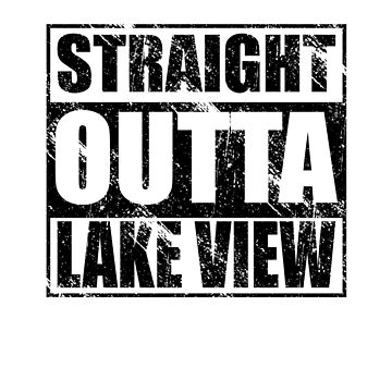 Straight Outta Lake View by kirei