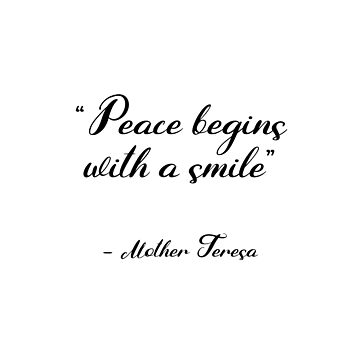 Peace begins with a smile - Mother Teresa by IdeasForArtists