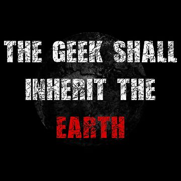 Geek Shall inherit the Earth (2) by KaylinArt