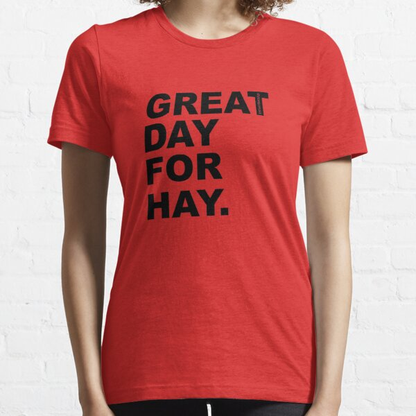 Great Day For Hay Essential T-Shirt