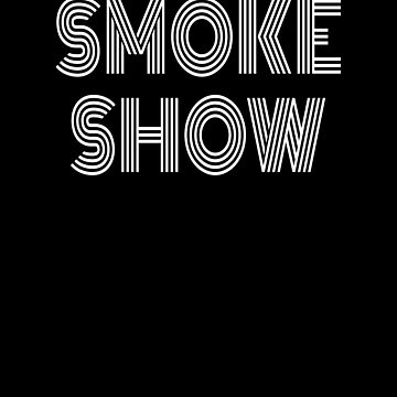 Smoke Show Funny Sayings Quote Text Gift Cool by hlcaldwell